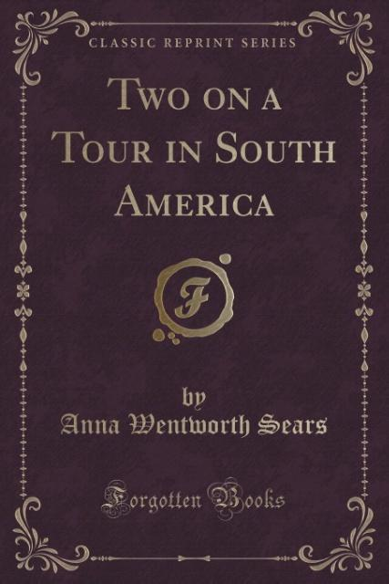 Two on a Tour in South America (Classic Reprint) als Taschenbuch von Anna Wentworth Sears