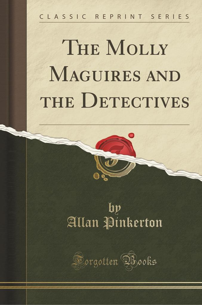The Molly Maguires and the Detectives (Classic Reprint)