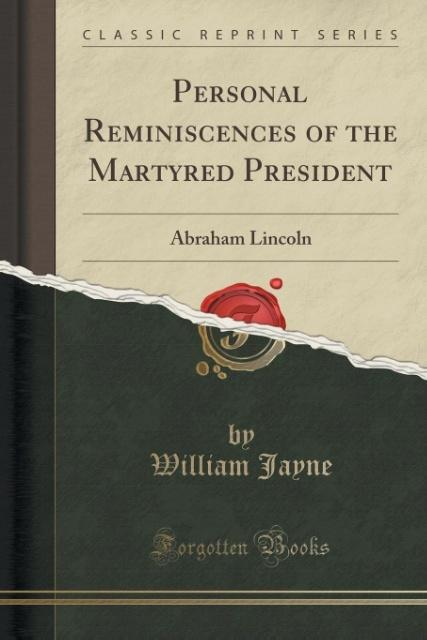 Personal Reminiscences of the Martyred President als Taschenbuch von William Jayne