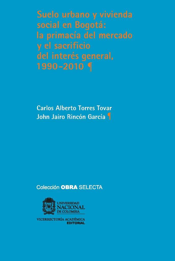 Suelo urbano y vivienda social en Bogotá als eBook von Carlos Alberto Torres Tovar, John Jairo Rincón García - Universidad Nacional