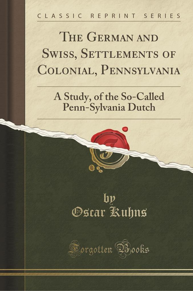 The German and Swiss, Settlements of Colonial, Pennsylvania