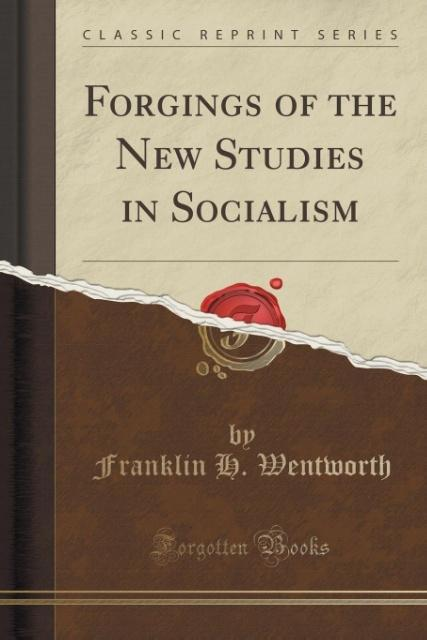 Forgings of the New Studies in Socialism (Classic Reprint) als Taschenbuch von Franklin H. Wentworth