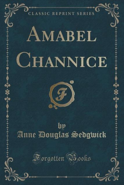 Amabel Channice (Classic Reprint) als Taschenbuch von Anne Douglas Sedgwick