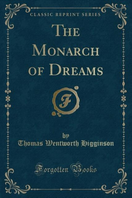 The Monarch of Dreams (Classic Reprint) als Taschenbuch von Thomas Wentworth Higginson