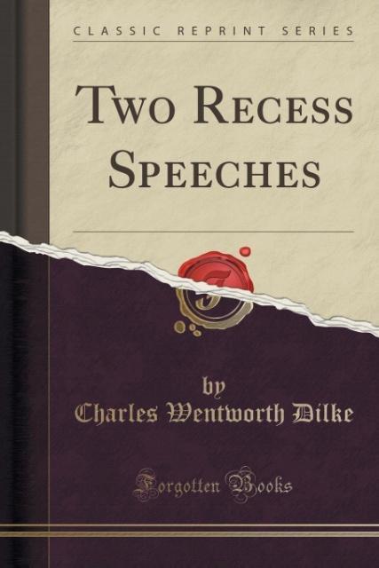 Two Recess Speeches (Classic Reprint) als Taschenbuch von Charles Wentworth Dilke
