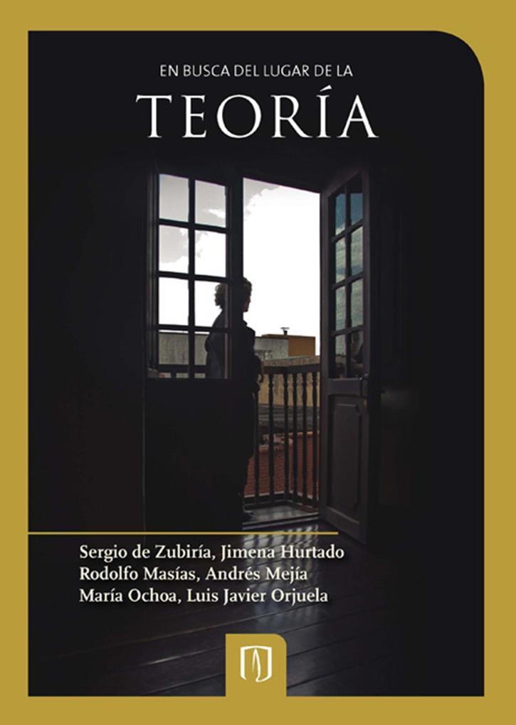 En busca del lugar de la teoría als eBook von Sergio de Zubiría, Jimena Hurtado, Rodolfo Masías, Andrés Mejía, María Ochoa - Universidad de los Andes