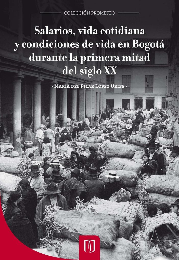 Salarios, vida cotidiana y condiciones de vida en Bogotá durante la primera mitad del siglo XX als eBook von María del Pilar López Uribe - Universidad de los Andes