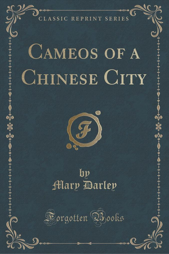 Cameos of a Chinese City (Classic Reprint)