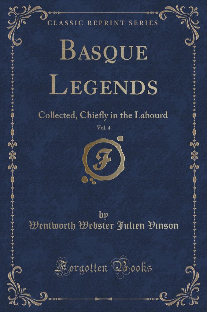 Basque Legends, Vol. 4 als Buch von Wentworth Webster Julien Vinson