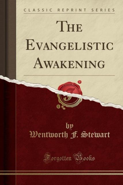 The Evangelistic Awakening (Classic Reprint) als Taschenbuch von Wentworth F. Stewart