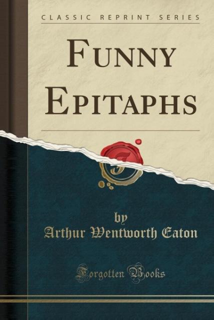 Funny Epitaphs (Classic Reprint) als Taschenbuch von Arthur Wentworth Eaton