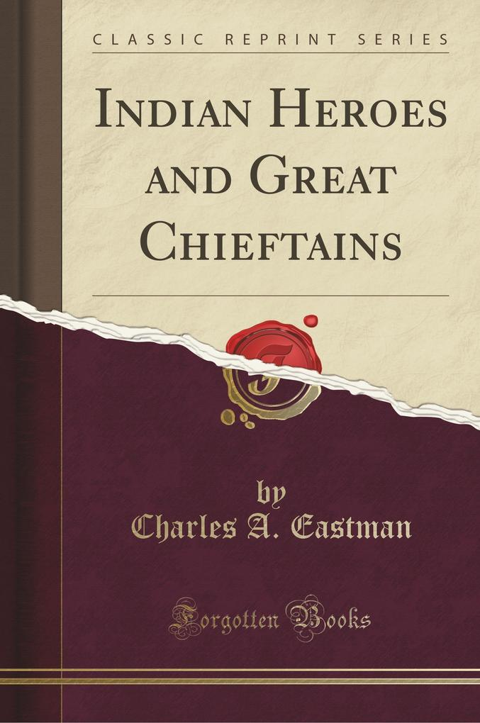 Indian Heroes and Great Chieftains (Classic Reprint)