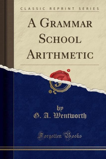 A Grammar School Arithmetic (Classic Reprint) als Taschenbuch von G. A. Wentworth