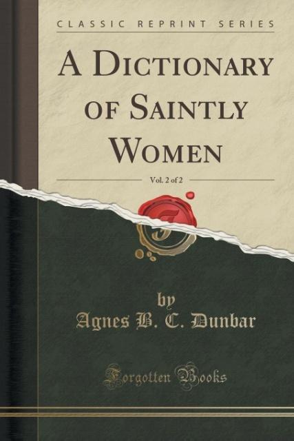 A Dictionary of Saintly Women, Vol. 2 of 2 (Classic Reprint) als Taschenbuch von Agnes B. C. Dunbar