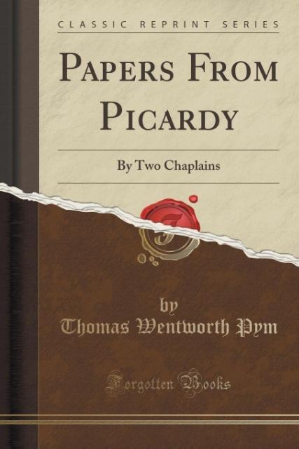 Papers From Picardy als Taschenbuch von Thomas Wentworth Pym