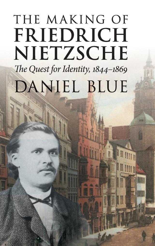 The Making of Friedrich Nietzsche als Buch von Daniel Blue
