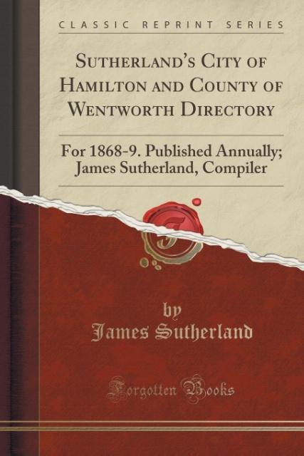 Sutherland's City of Hamilton and County of Wentworth Directory als Taschenbuch von James Sutherland