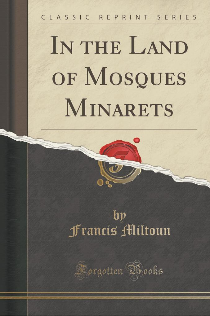 In the Land of Mosques Minarets (Classic Reprint)