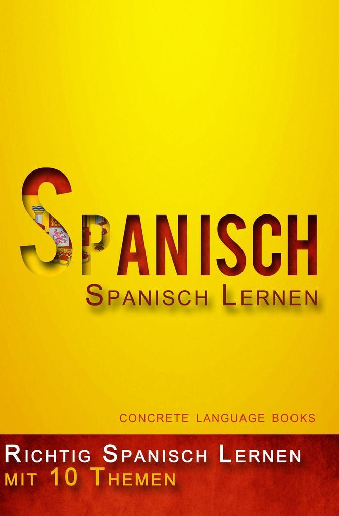 Richtig Spanisch Lernen - 10 Themen zur Sprachbeherrschung als eBook