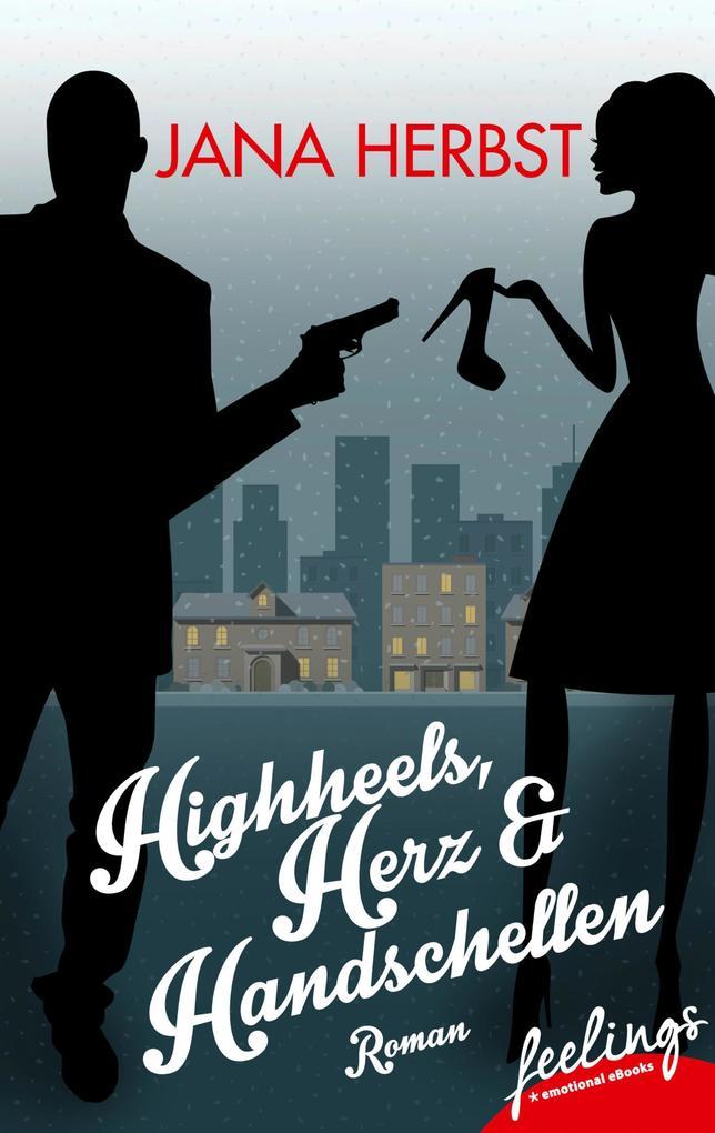 Highheels, Herz & Handschellen als eBook