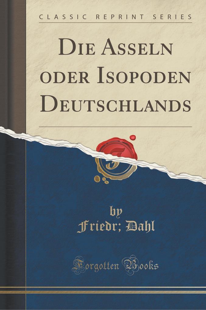 Die Asseln oder Isopoden Deutschlands (Classic Reprint)