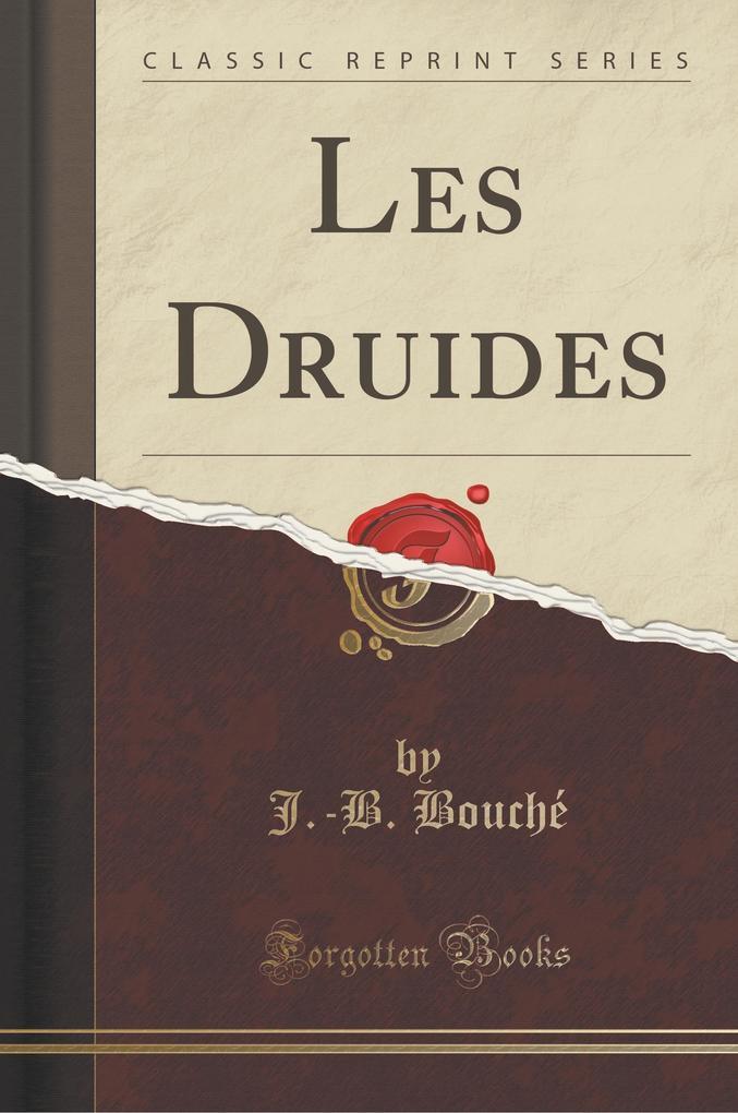 Les Druides (Classic Reprint)