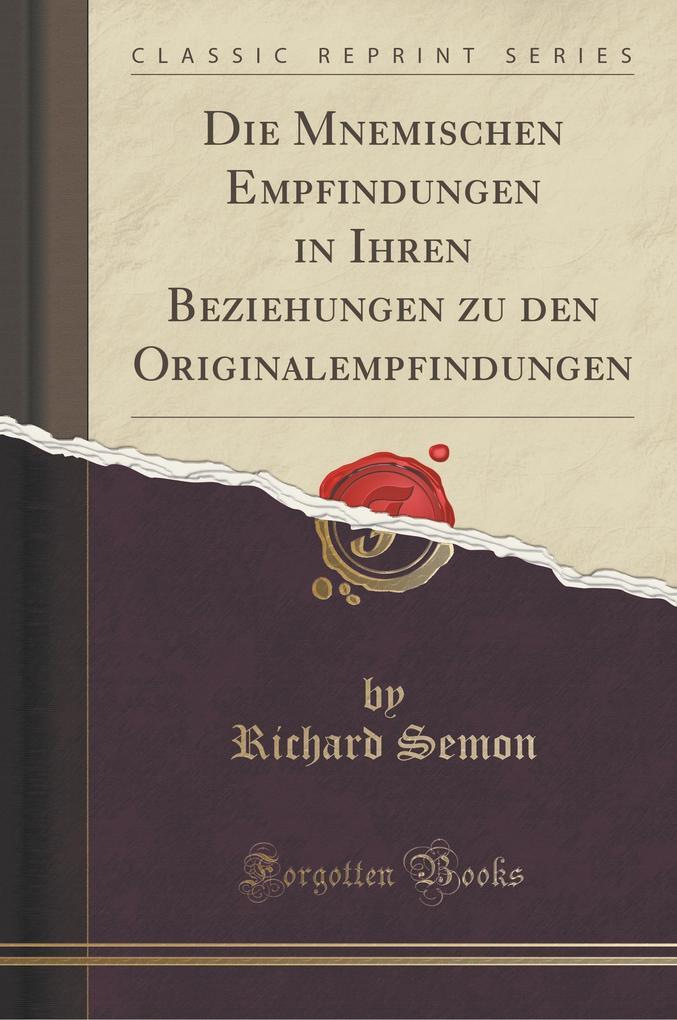 Die Mnemischen Empfindungen in Ihren Beziehungen zu den Originalempfindungen (Classic Reprint)