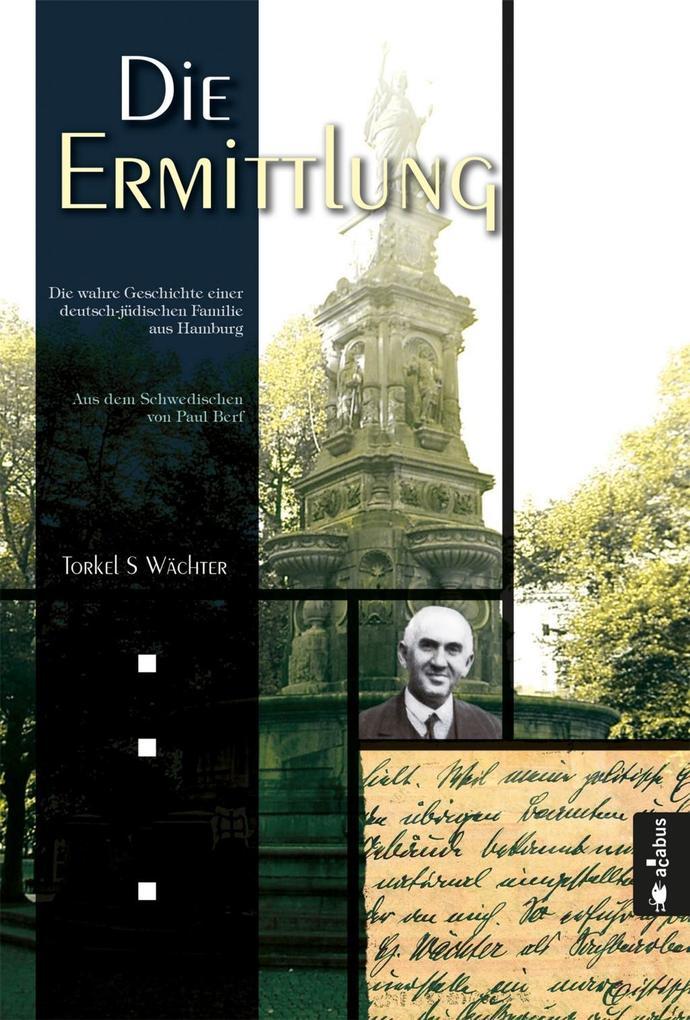 Die Ermittlung. Die wahre Geschichte einer deutsch-jüdischen Familie aus Hamburg als eBook