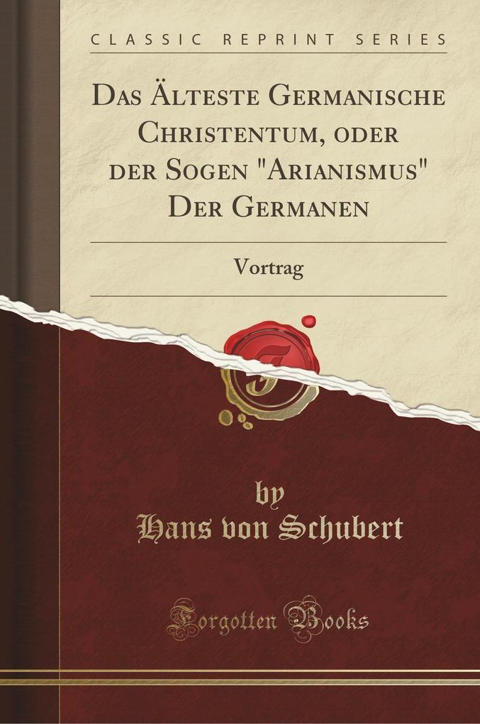 Das 'teste Germanische Christentum, oder der Sogen Arianismus Der Germanen