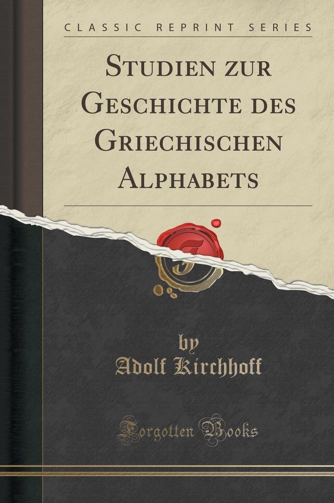 Studien zur Geschichte des Griechischen Alphabets (Classic Reprint)