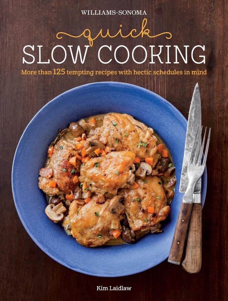 Williams-Sonoma: Quick Slow Cooking als eBook von Kim Laidlaw