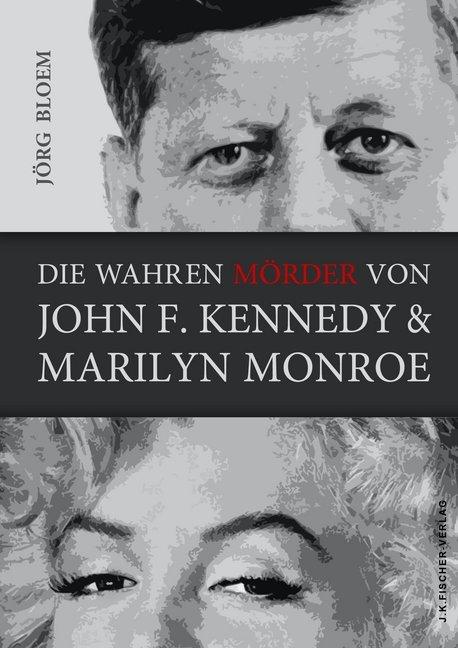 Die wahren Mörder von J.F.Kennedy und Marilyn Monroe als Buch von Jörg Bloem