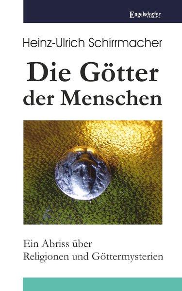 Die Götter der Menschen als Taschenbuch von Heinz-Ulrich Schirrmacher