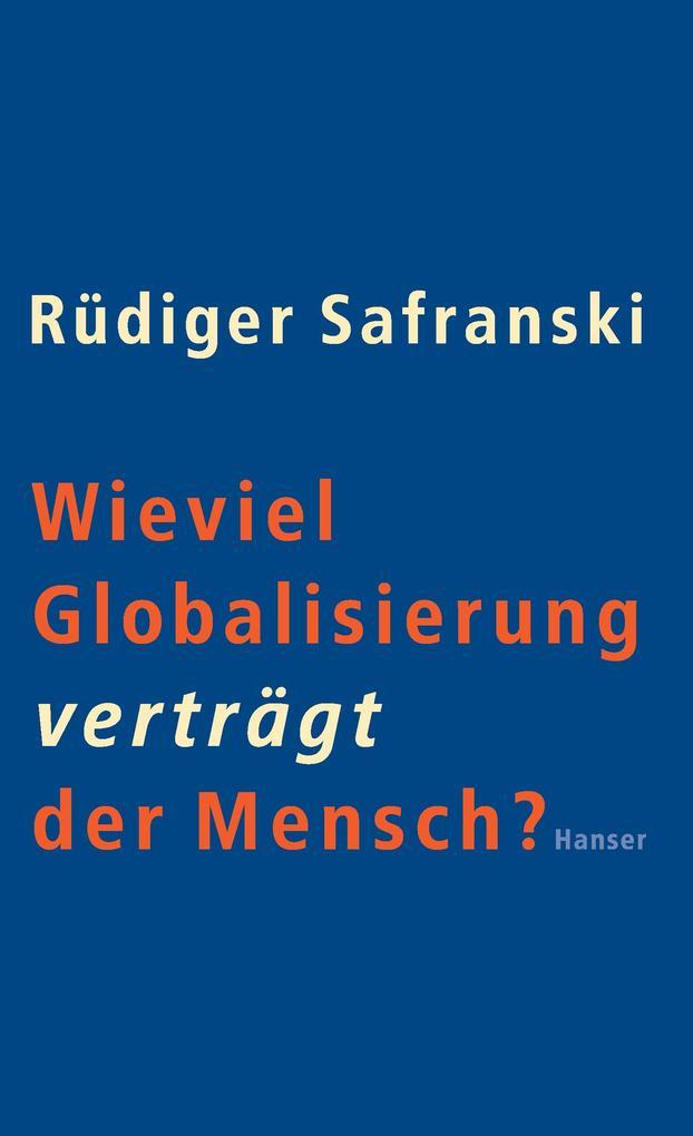 Wieviel Globalisierung verträgt der Mensch? als Buch von Rüdiger Safranski