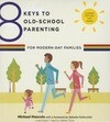 8 Keys to Old-School Parenting for Modern-Day Families