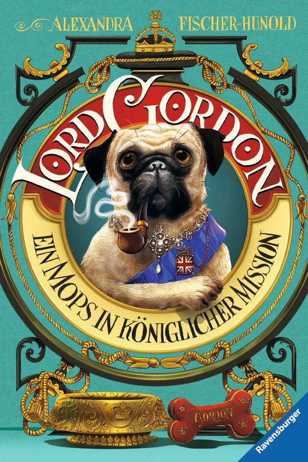 Lord Gordon. Ein Mops in königlicher Mission als Buch von Alexandra Fischer-Hunold