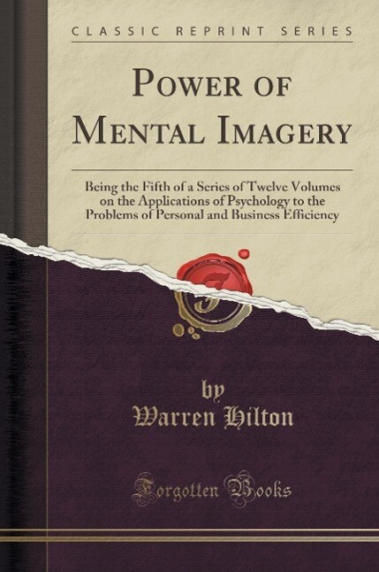 Power of Mental Imagery: Being the Fifth of a Series of Twelve Volumes on the Applications of Psychology to the Problems