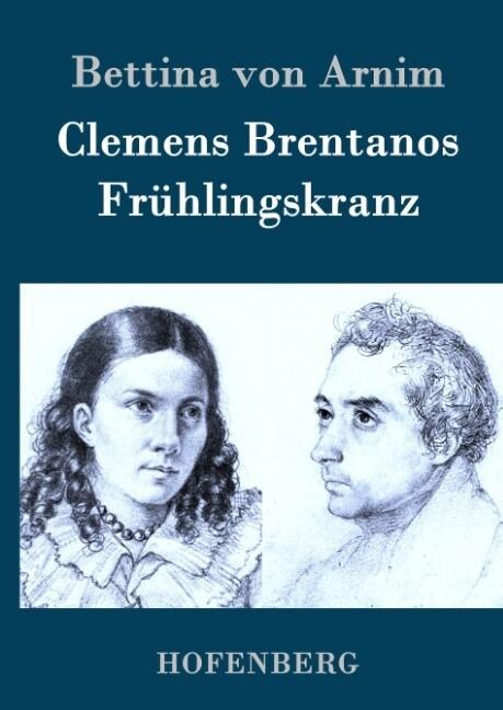 Clemens Brentanos Frühlingskranz als Buch (gebunden)