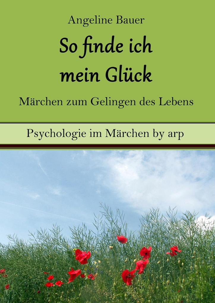 So finde ich mein Glück - Märchen zum Gelingen des Lebens als eBook epub