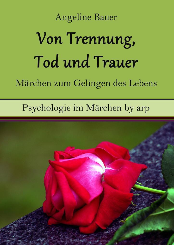 Von Trennung, Tod und Trauer - Märchen zum Gelingen des Lebens als eBook epub