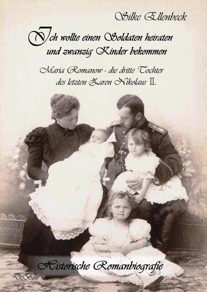 Ich wollte einen Soldaten heiraten und zwanzig Kinder bekommen - Maria Romanow - die dritte Tochter des letzten Zaren Nikolaus II als Buch