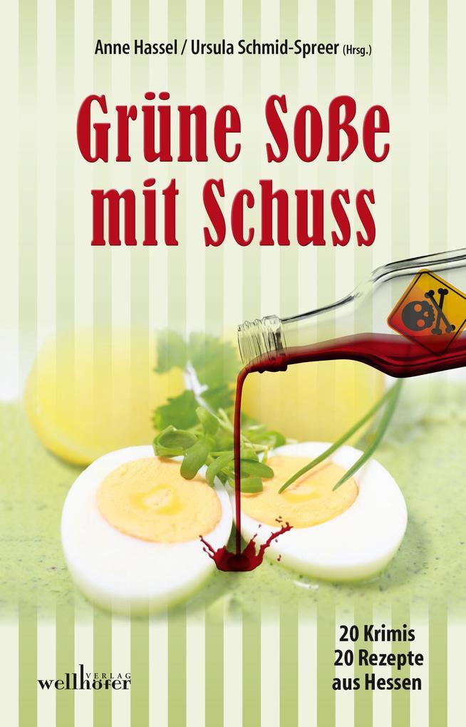 Grüne Soße mit Schuss: 20 Krimis und 20 Rezepte aus Hessen als eBook