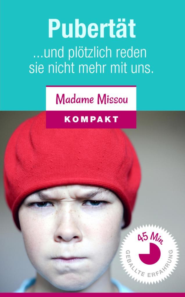 Pubertät - Und plötzlich reden sie nicht mehr mit uns. als eBook von Madame Missou