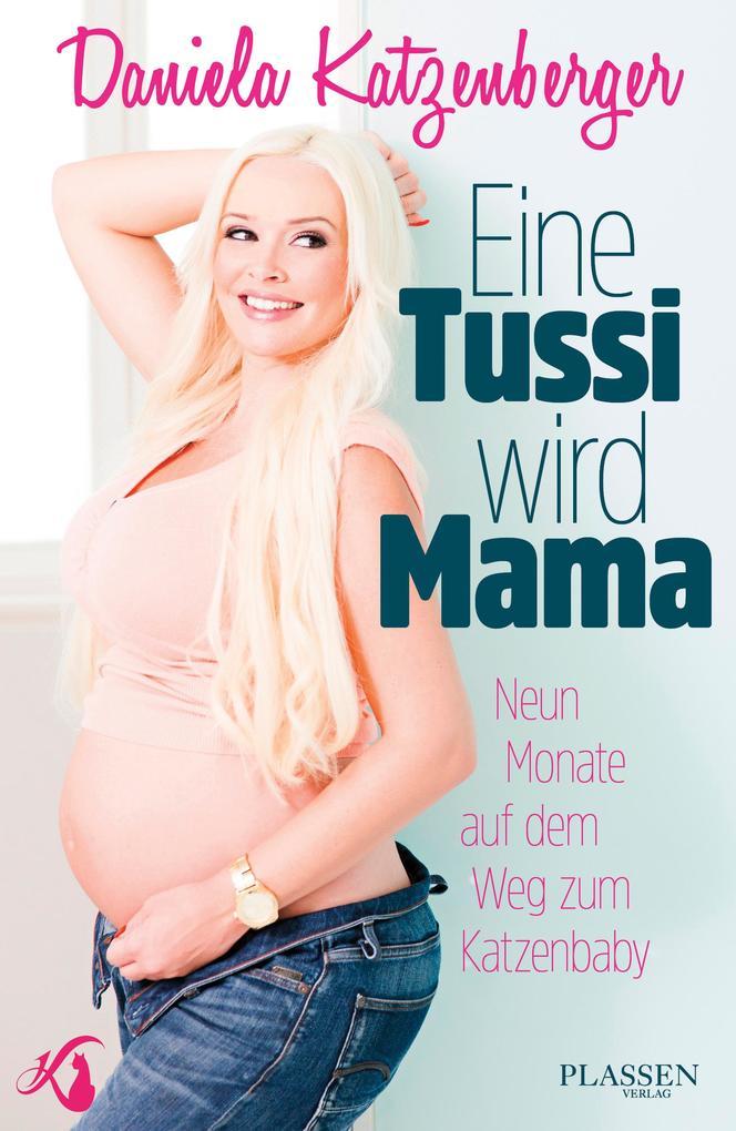 Eine Tussi wird Mama als eBook von Daniela Katzenberger