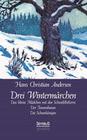 Drei Wintermärchen: Das kleine Mädchen mit den Schwefelhölzern, Der Tannenbaum, Die Schneekönigin