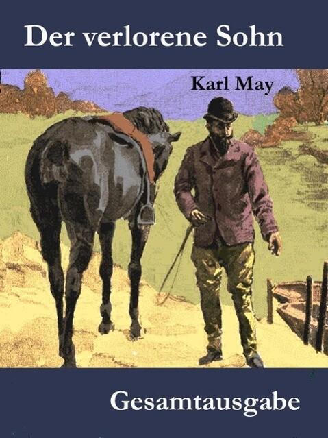 Der verlorene Sohn oder Der Fürst des Elends als eBook von Karl May