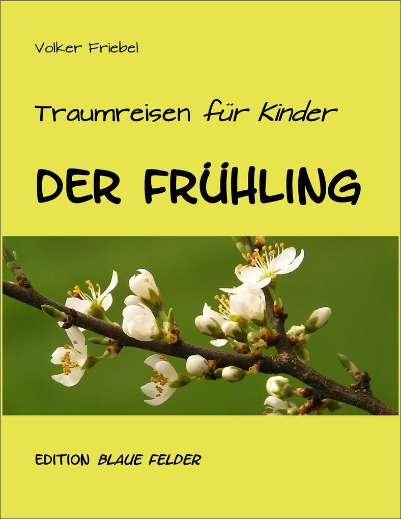 Der Frühling - Traumreisen für Kinder als eBook von Volker Friebel
