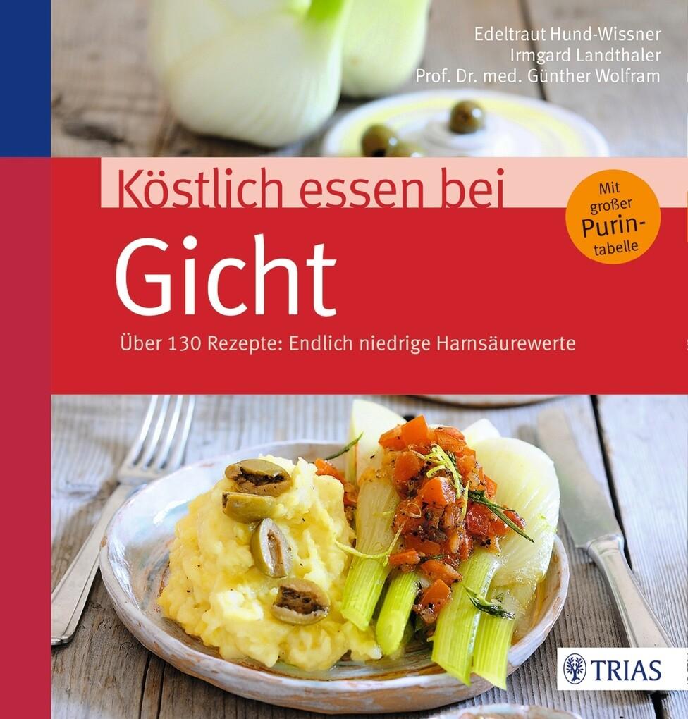 Köstlich essen bei Gicht als eBook von Edeltraut Hund-Wissner, Irmgard Landthaler, Günther Wolfram