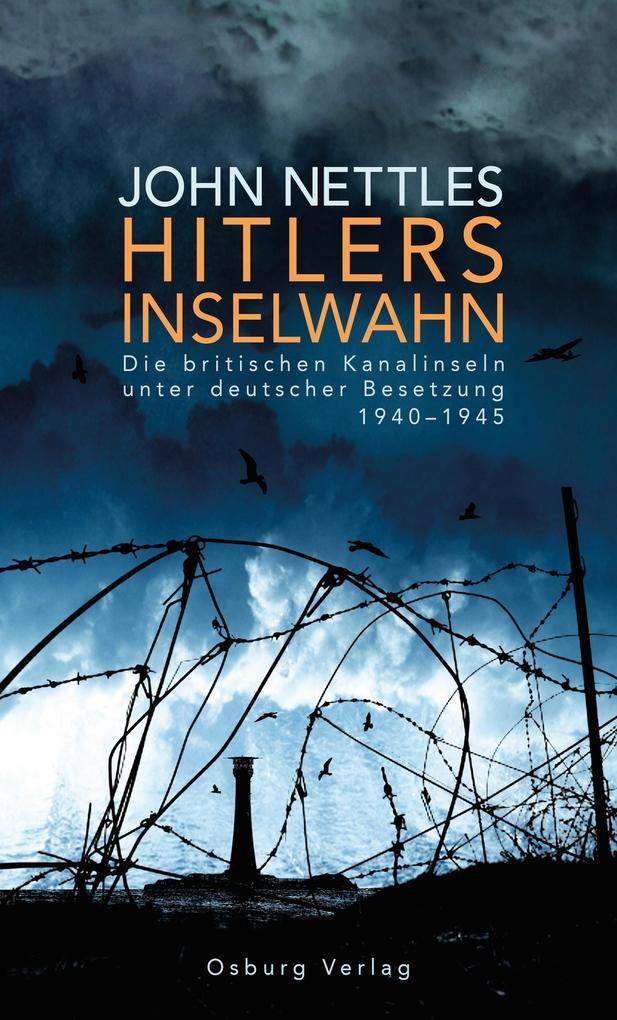 Hitlers Inselwahn. Die britischen Kanalinseln unter deutscher Besetzung 1940-1945 als eBook