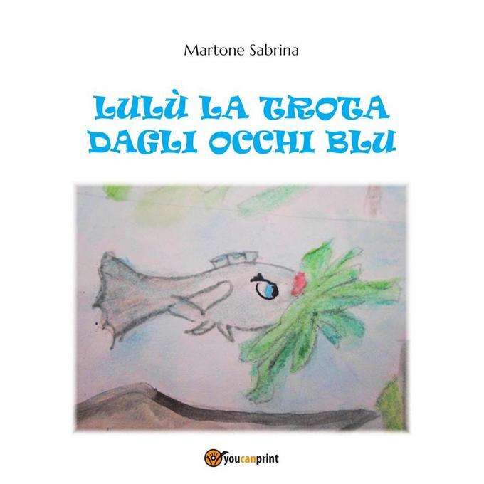 Lulù la trota dagli occhi blu als eBook von Sabrina Martone - Youcanprint Self-Publishing